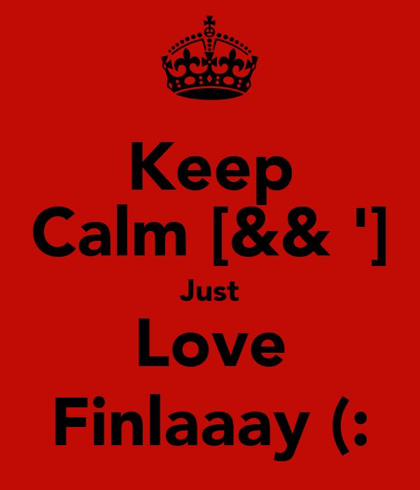 Keep Calm [&& '] Just Love Finlaaay (: