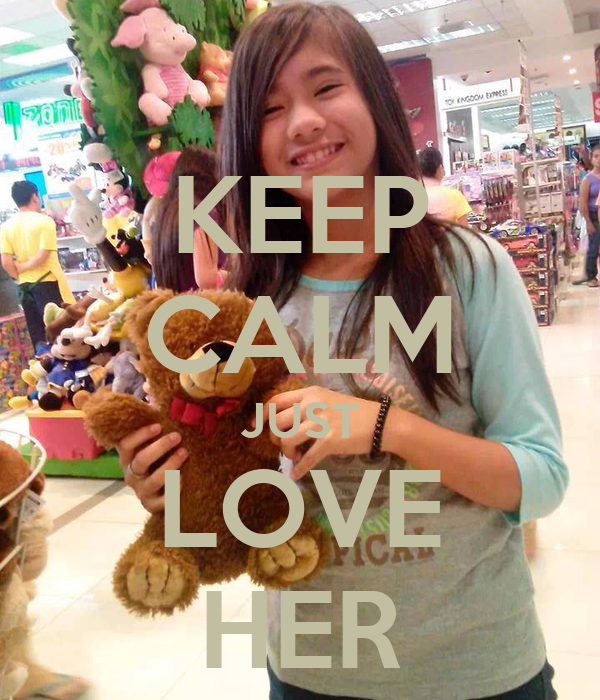 KEEP CALM JUST LOVE HER