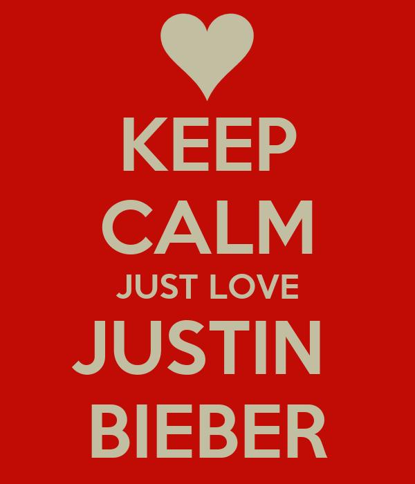 KEEP CALM JUST LOVE JUSTIN  BIEBER