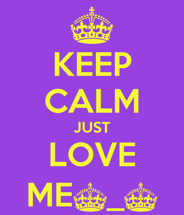 KEEP CALM JUST LOVE ME^_^