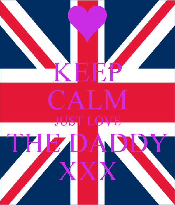 KEEP CALM JUST LOVE THE DADDY XXX