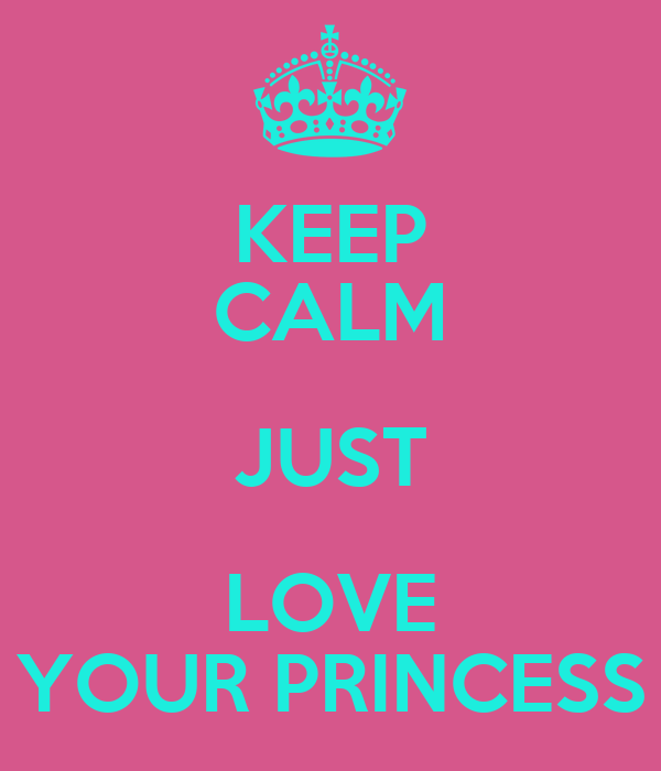 KEEP CALM JUST LOVE YOUR PRINCESS