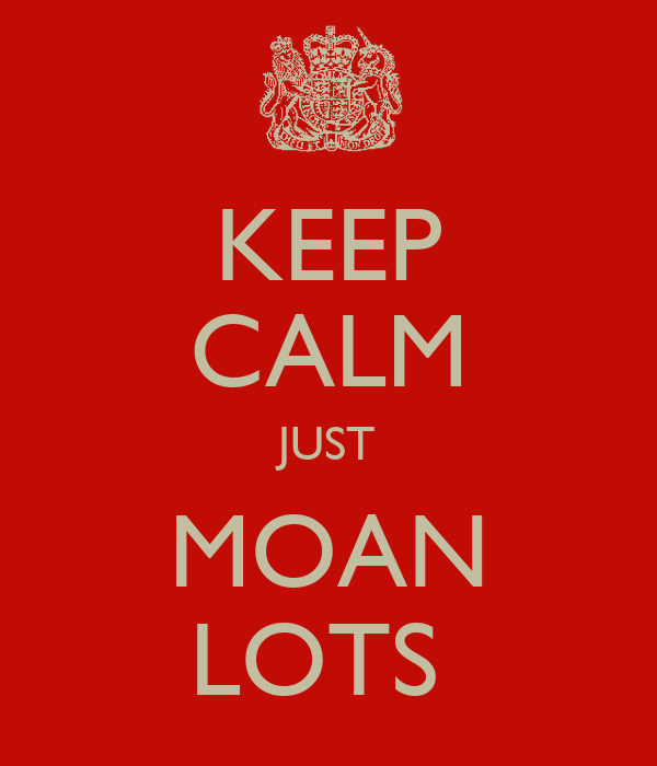 KEEP CALM JUST MOAN LOTS