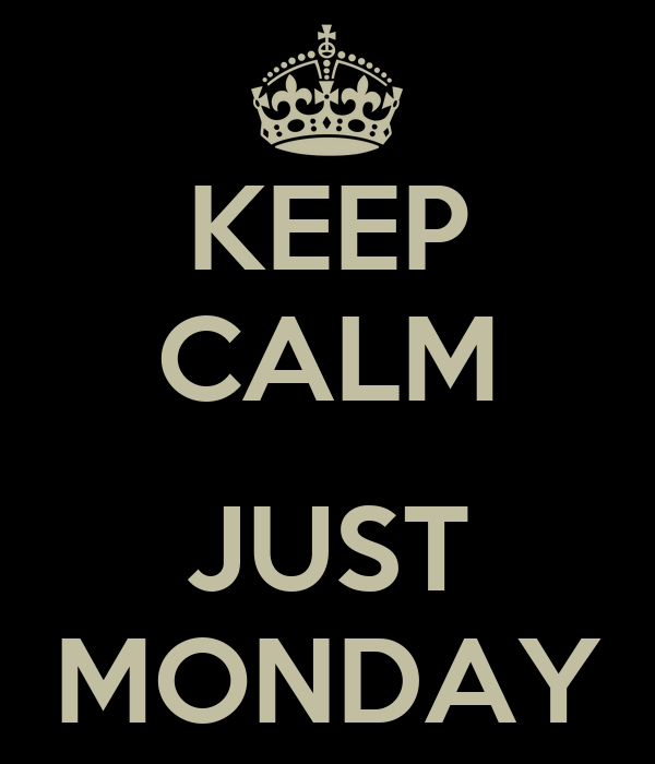 KEEP CALM  JUST MONDAY