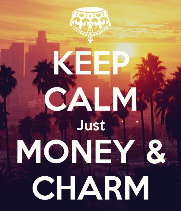 KEEP CALM Just MONEY & CHARM
