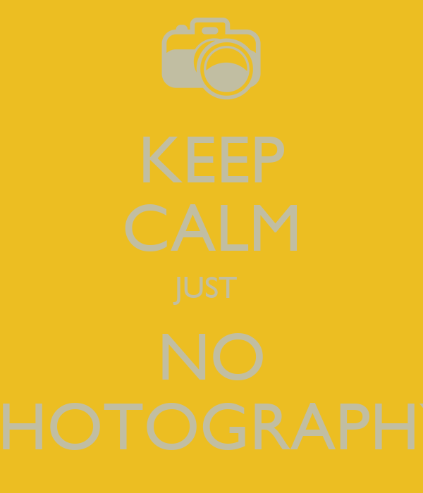 KEEP CALM JUST  NO PHOTOGRAPHY