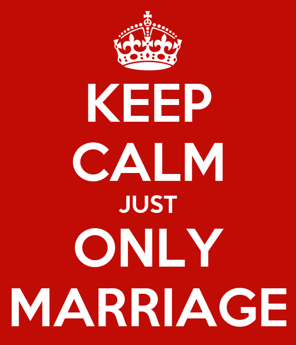 KEEP CALM JUST ONLY MARRIAGE