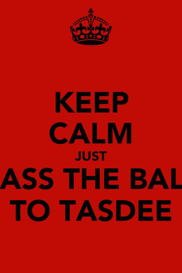KEEP CALM JUST PASS THE BALL TO TASDEE
