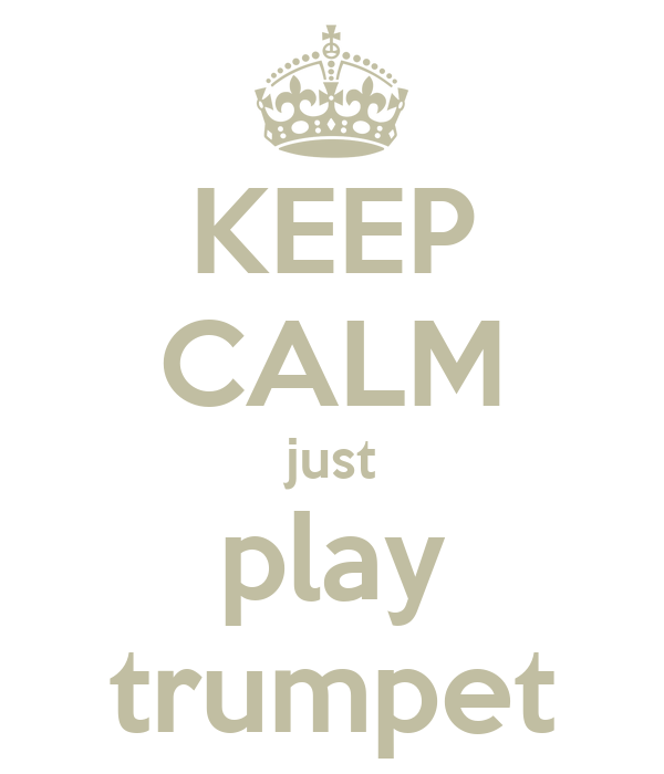 KEEP CALM just play trumpet