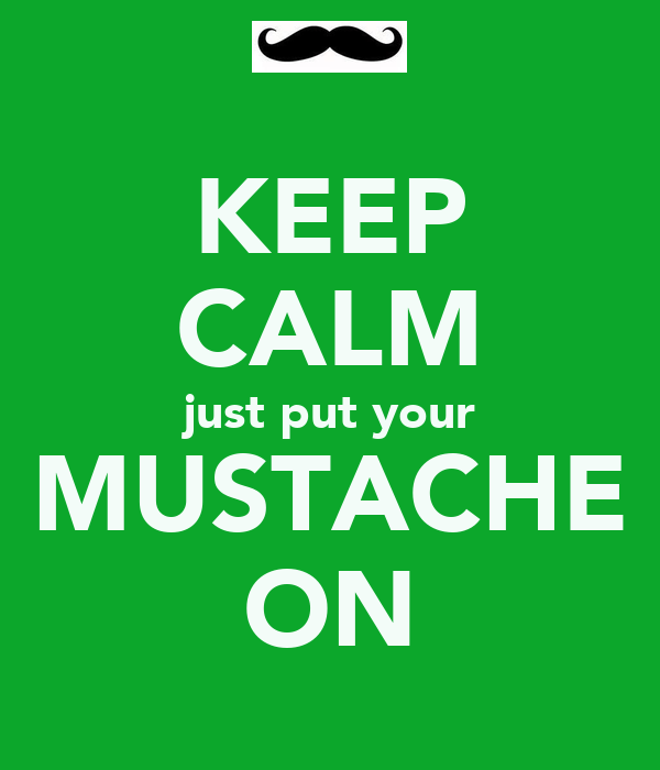 KEEP CALM just put your MUSTACHE ON
