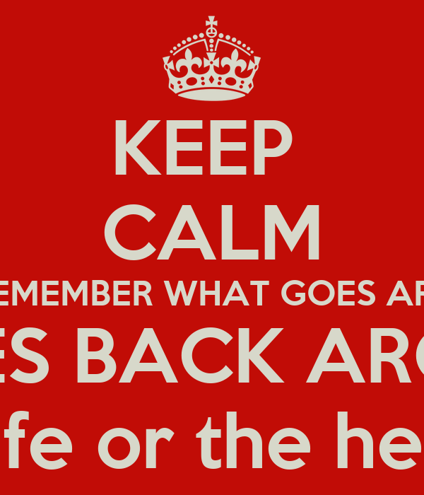 What Goes Around Comes Back Around Quotes Ataccs Kids