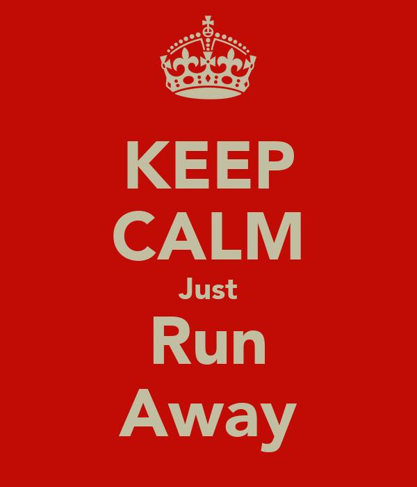 KEEP CALM Just Run Away
