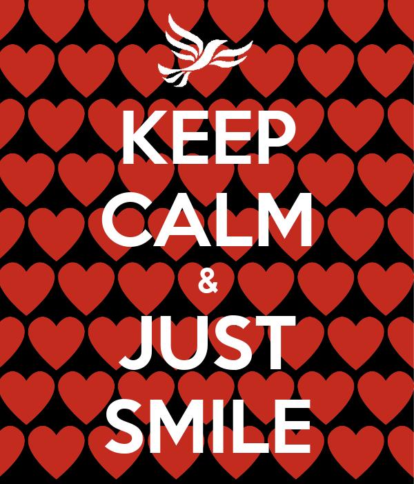 KEEP CALM & JUST SMILE