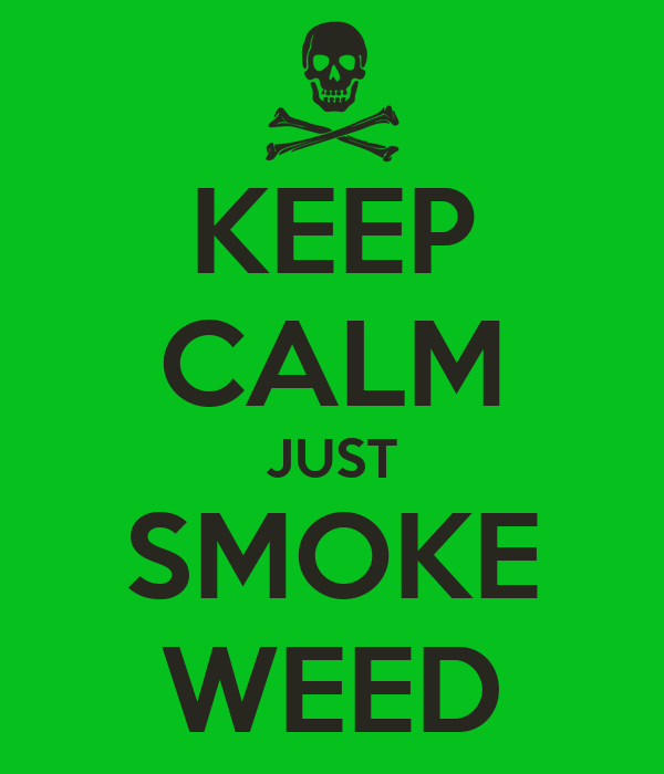 KEEP CALM JUST SMOKE WEED