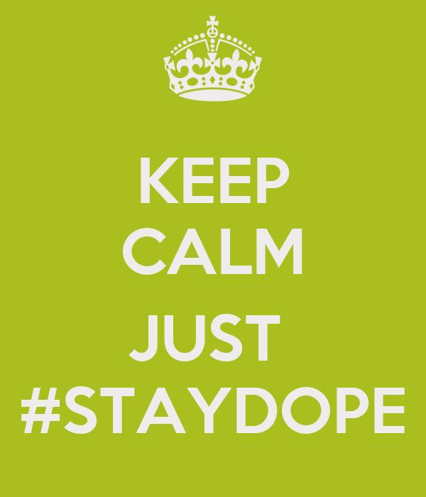 KEEP CALM  JUST  #STAYDOPE