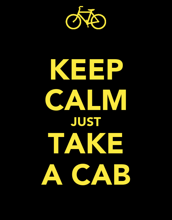 KEEP CALM JUST TAKE A CAB