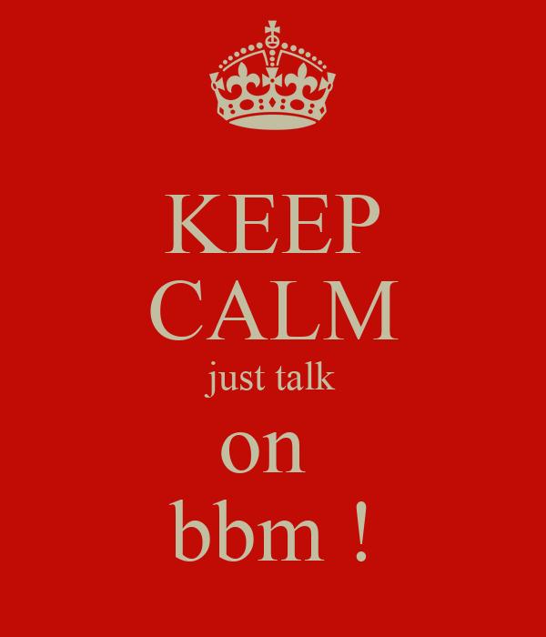 KEEP CALM just talk on  bbm !