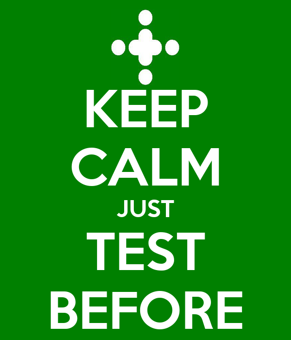 KEEP CALM JUST TEST BEFORE