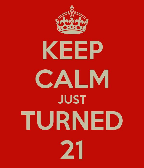 KEEP CALM JUST TURNED 21