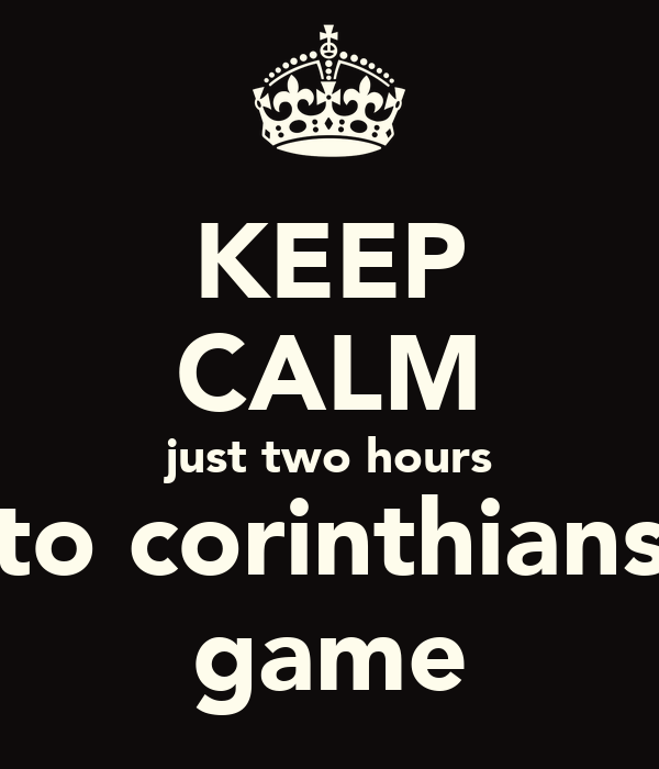 KEEP CALM just two hours to corinthians game