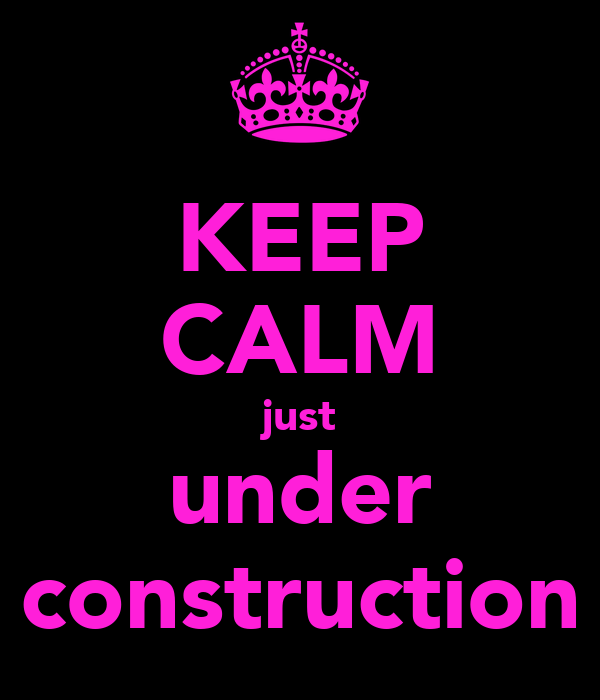 KEEP CALM just under construction