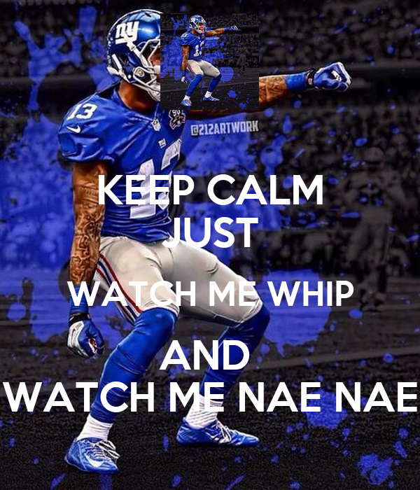 KEEP CALM JUST WATCH ME WHIP AND  WATCH ME NAE NAE