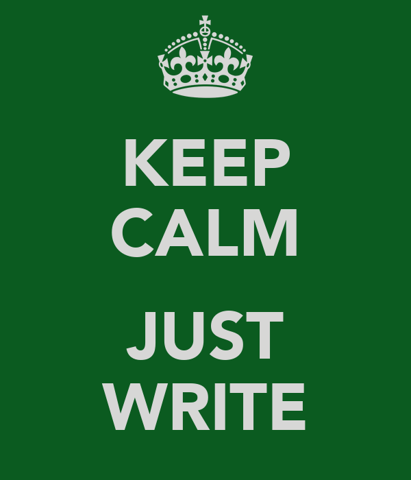 KEEP CALM  JUST WRITE