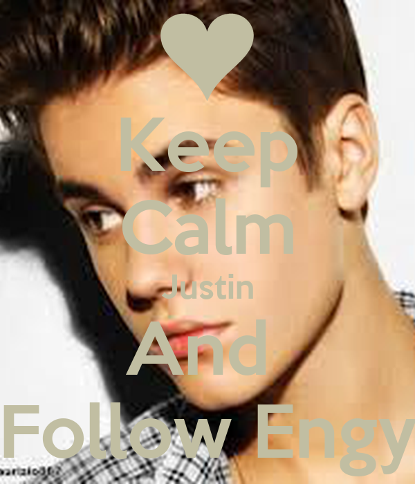 Keep Calm Justin And  Follow Engy