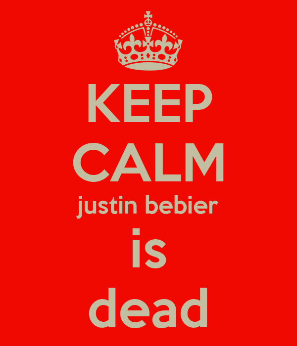 KEEP CALM justin bebier is dead