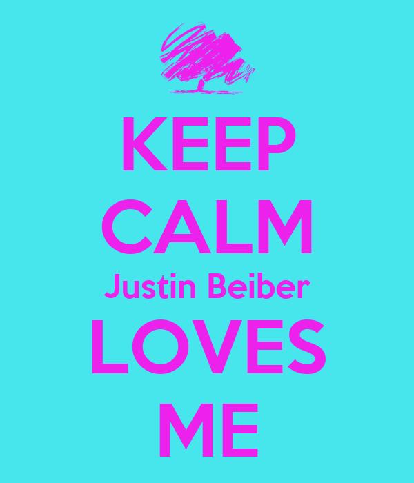 KEEP CALM Justin Beiber LOVES ME