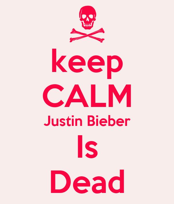 keep CALM Justin Bieber Is Dead