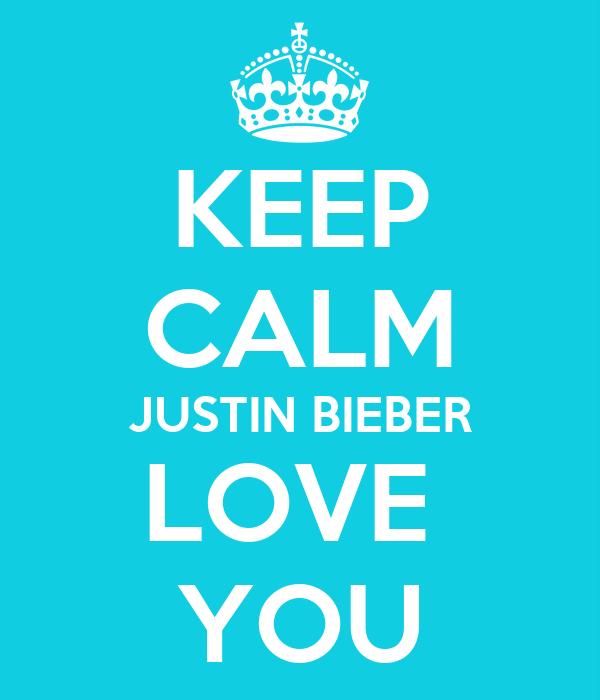 KEEP CALM JUSTIN BIEBER LOVE  YOU