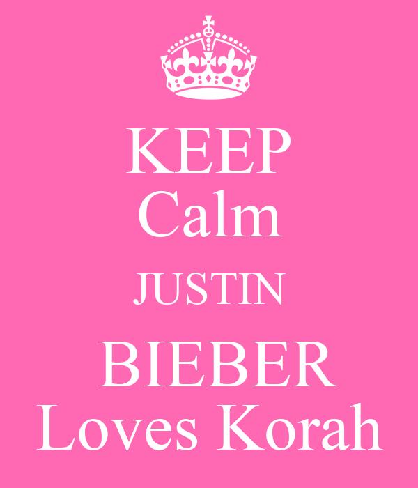 KEEP Calm JUSTIN  BIEBER Loves Korah