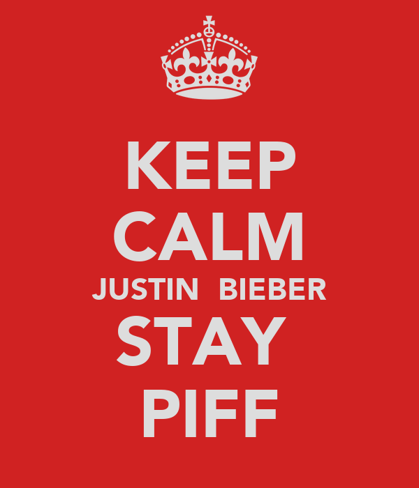 KEEP CALM JUSTIN  BIEBER STAY  PIFF