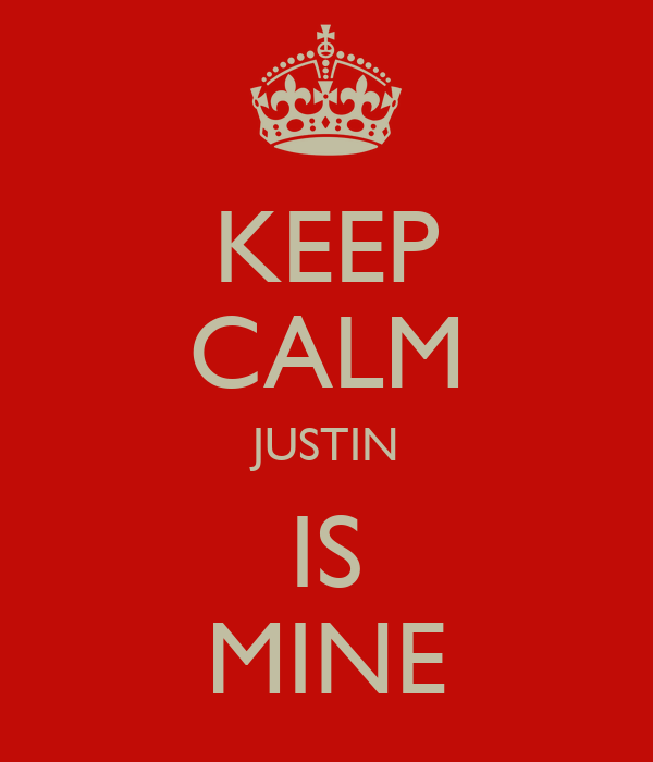 KEEP CALM JUSTIN IS MINE
