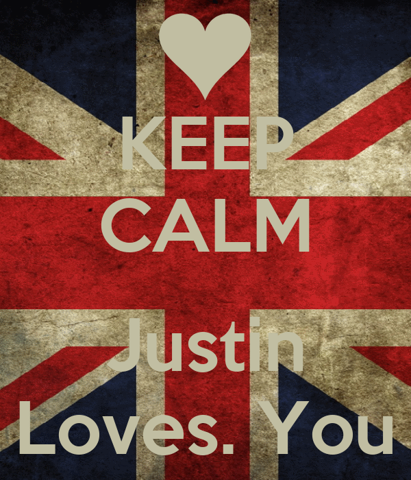 KEEP CALM  Justin Loves. You