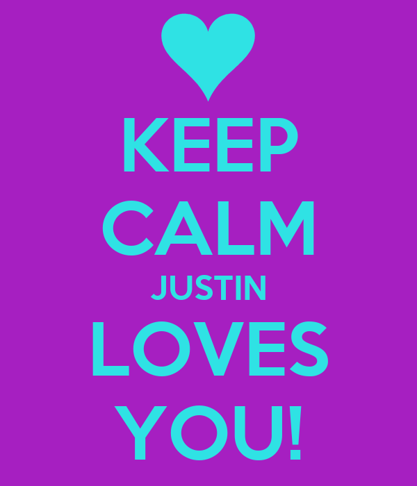 KEEP CALM JUSTIN LOVES YOU!