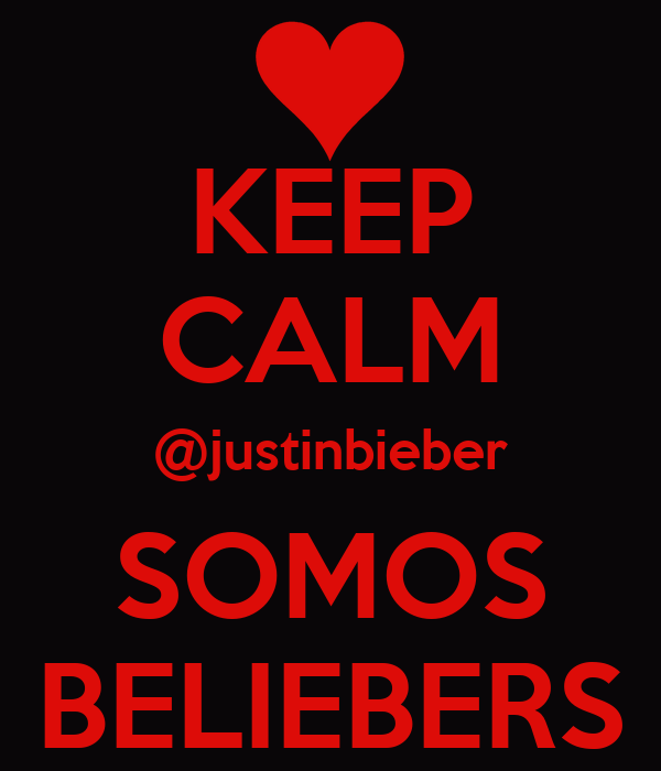 KEEP CALM @justinbieber SOMOS BELIEBERS