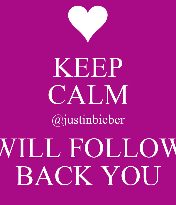 KEEP CALM @justinbieber WILL FOLLOW BACK YOU