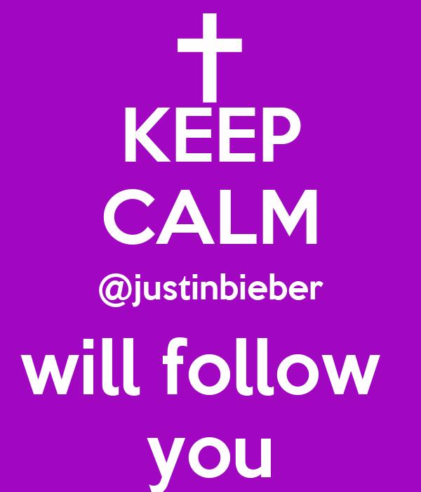 KEEP CALM @justinbieber will follow  you