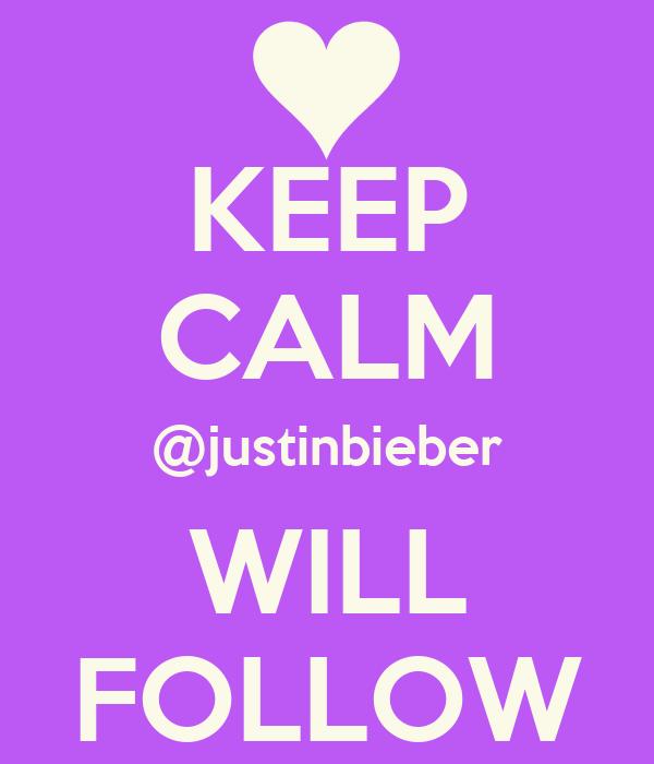 KEEP CALM @justinbieber WILL FOLLOW