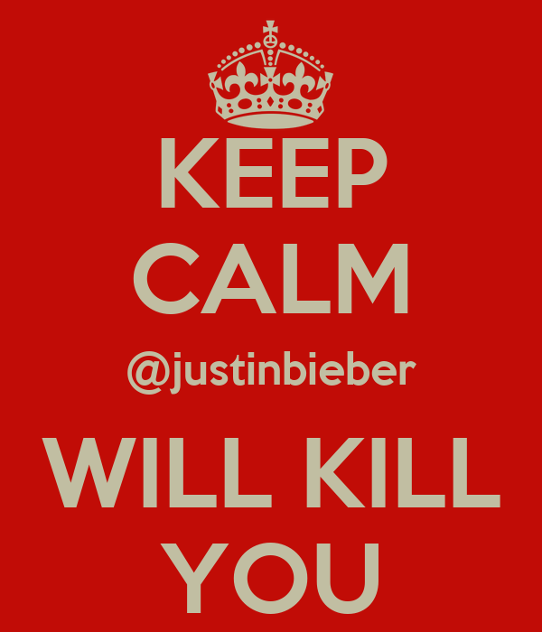 KEEP CALM @justinbieber WILL KILL YOU