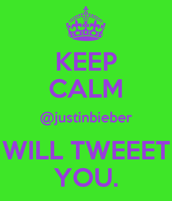 KEEP CALM @justinbieber WILL TWEEET YOU.