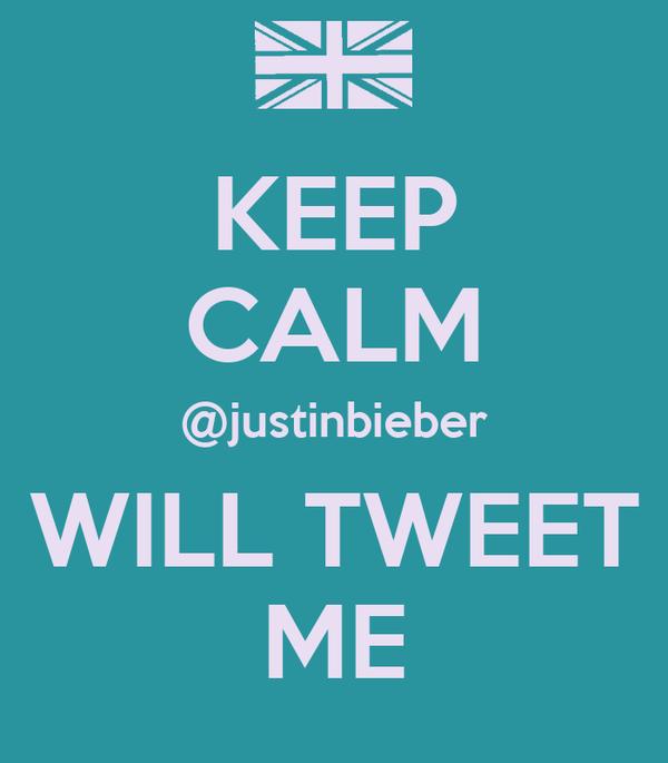 KEEP CALM @justinbieber WILL TWEET ME