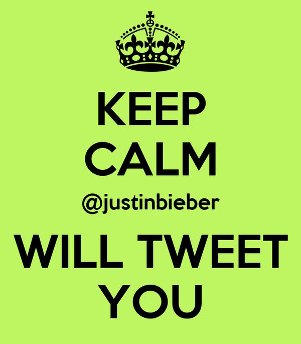KEEP CALM @justinbieber WILL TWEET YOU