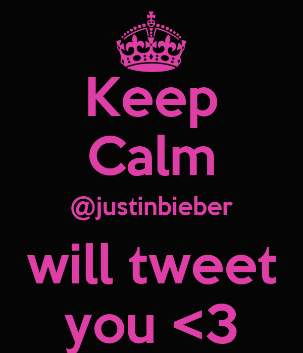 Keep Calm @justinbieber will tweet you <3
