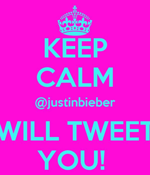 KEEP CALM @justinbieber WILL TWEET YOU!