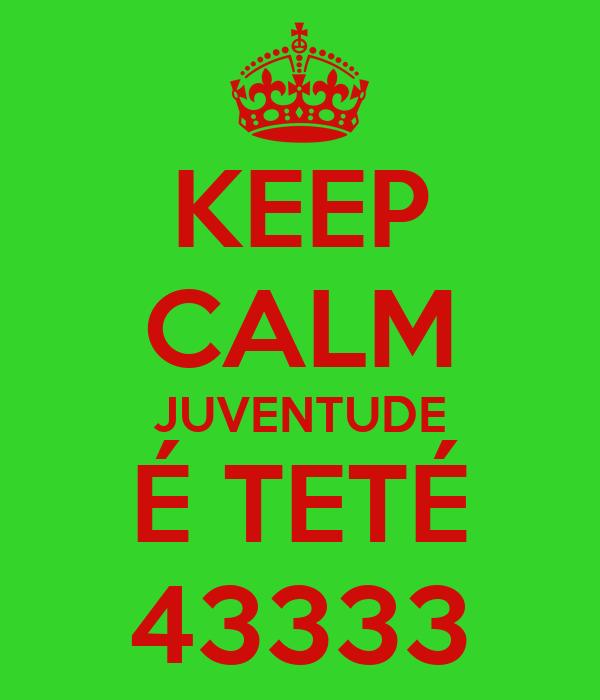 KEEP CALM JUVENTUDE É TETÉ 43333
