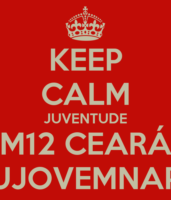 KEEP CALM JUVENTUDE M12 CEARÁ SOUJOVEMNAPAZ