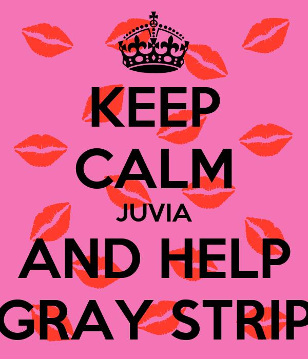KEEP CALM JUVIA AND HELP GRAY STRIP